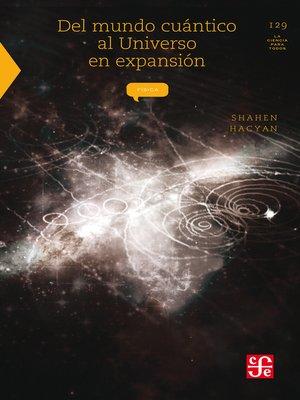 cover image of Del mundo cuántico al universo en expansión