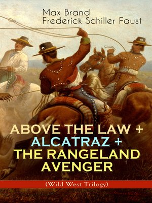 cover image of Above The Law + Alcatraz + The Rangeland Avenger (Wild West Trilogy)