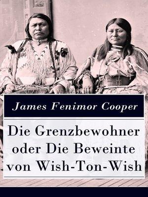 cover image of Die Grenzbewohner oder Die Beweinte von Wish-Ton-Wish