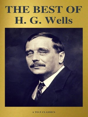 cover image of THE BEST OF H. G. Wells (The Time Machine the Island of Dr. Moreau the Invisible Man the War of the Worlds...) ( a to Z Classics)