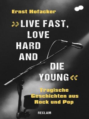 """cover image of """"Live fast, love hard and die young"""". Tragische Geschichten aus Rock und Pop"""