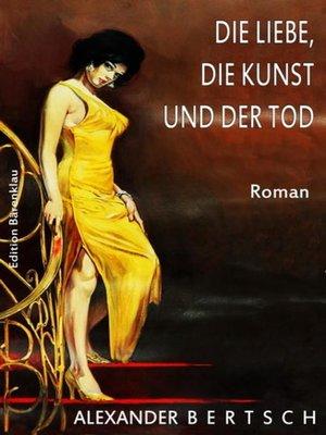 cover image of Die Liebe, die Kunst und der Tod