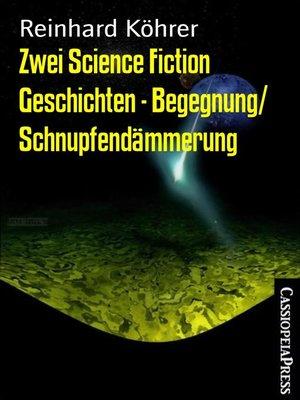 cover image of Zwei Science Fiction Geschichten--Begegnung/ Schnupfendämmerung