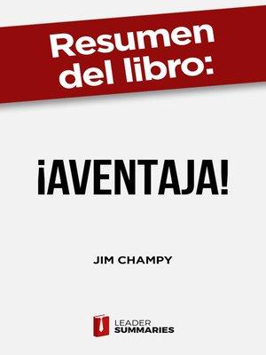 "cover image of Resumen del libro ""¡Aventaja!"" de Jim Champy"