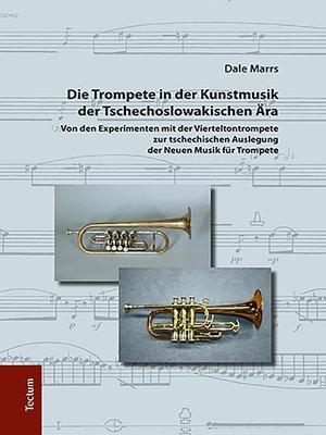 cover image of Die Trompete in der Kunstmusik der Tschechoslowakischen Ära