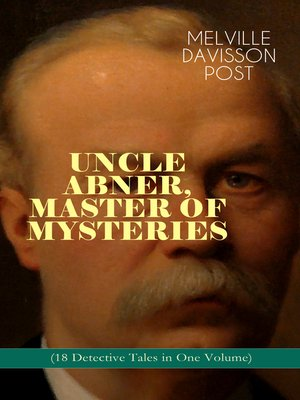 cover image of Uncle Abner, Master of Mysteries (18 Detective Tales in One Volume)