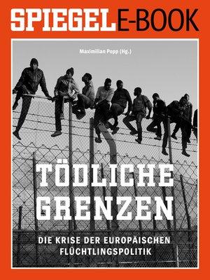 cover image of Tödliche Grenzen--Die Krise der europäischen Flüchtlingspolitik