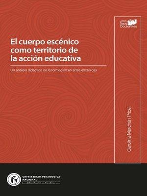 cover image of El cuerpo escénico como territorio de la acción educativa