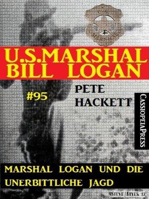cover image of Marshal Logan und die unerbittliche Jagd (U.S.Marshal Bill Logan, Band 95)