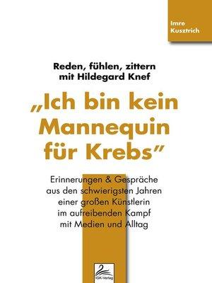 """cover image of """"Ich bin kein Mannequin für Krebs"""" Reden, fühlen, zittern mit Hildegard Knef"""