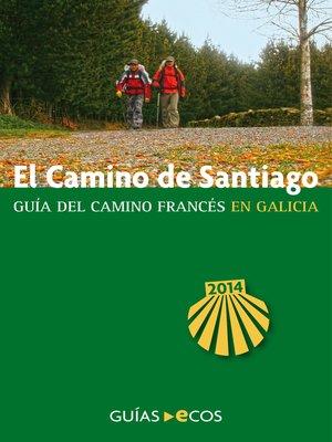 cover image of El Camino de Santiago en Galicia. De O Cebreiro a Finisterre