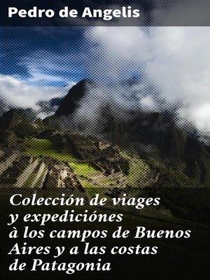 cover image of Colección de viages y expediciónes à los campos de Buenos Aires y a las costas de Patagonia