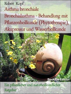 cover image of Asthma bronchiale  Bronchialasthma--Behandlung mit Pflanzenheilkunde (Phytotherapie), Akupressur und Wasserheilkunde