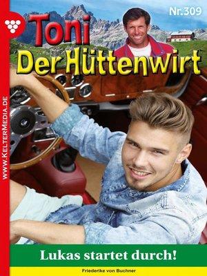 cover image of Toni der Hüttenwirt 309 – Heimatroman