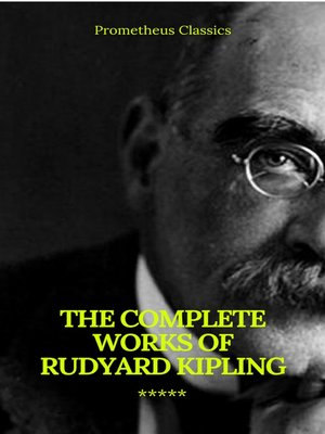 cover image of The Complete Works of Rudyard Kipling (Illustrated) (Prometheus Classics)