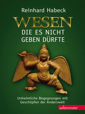 Wesen die es nicht geben dürfte by Reinhard Habeck ...