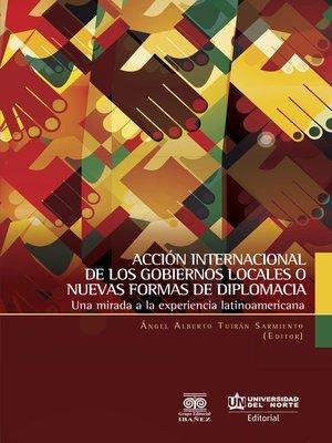 cover image of Acción internacional de los gobiernos locales o nuevas formas de diplomacia