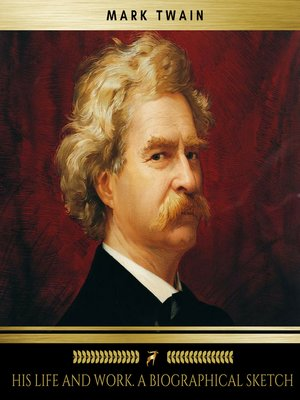 cover image of Mark Twain; his life and work. a biographical sketch