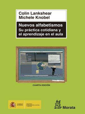 cover image of Nuevos alfabetismos. Su práctica cotidiana y el aprendizaje en el aula