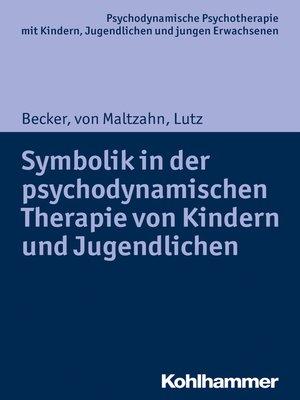 cover image of Symbolik in der psychodynamischen Therapie von Kindern und Jugendlichen