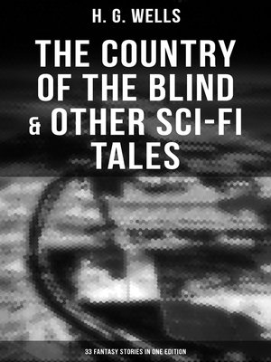cover image of The Country of the Blind & Other Sci-Fi Tales--33 Fantasy Stories in One Edition