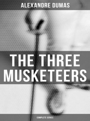 cover image of THE THREE MUSKETEERS--Complete Series