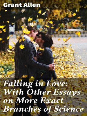 cover image of Falling in Love; With Other Essays on More Exact Branches of Science