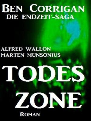 cover image of Todeszone (Ben Corrigan--die Endzeit-Saga 1)