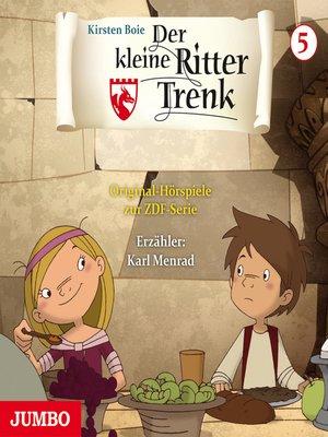 cover image of Der kleine Ritter Trenk. Original-Hörspiele zur ZDF-Serie. 1. Staffel [5]