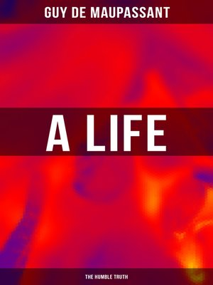 cover image of A Life (the Humble Truth)