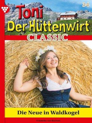 cover image of Toni der Hüttenwirt Classic 34 – Heimatroman