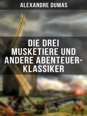 cover image of Die drei Musketiere und andere Abenteuer-Klassiker