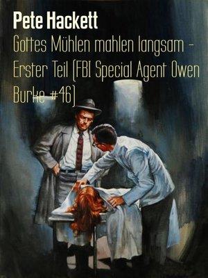 cover image of Gottes Mühlen mahlen langsam--Erster Teil (FBI Special Agent Owen Burke #46)