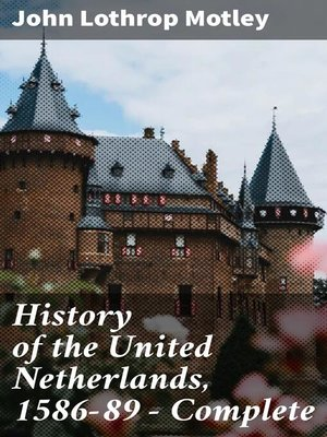 cover image of History of the United Netherlands, 1586-89 — Complete