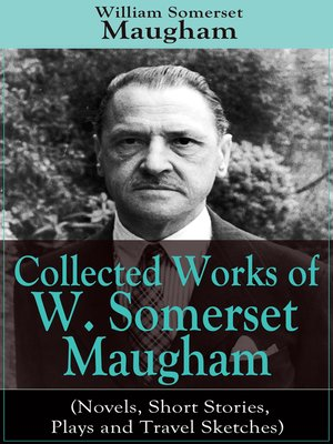 cover image of Collected Works of W. Somerset Maugham (Novels, Short Stories, Plays and Travel Sketches)