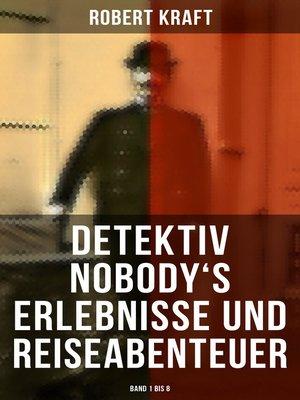 cover image of Detektiv Nobody's Erlebnisse und Reiseabenteuer (Band 1 bis 8--Vollständige Originalausgabe)