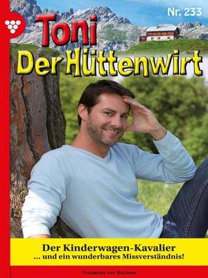 cover image of Toni der Hüttenwirt 233 – Heimatroman