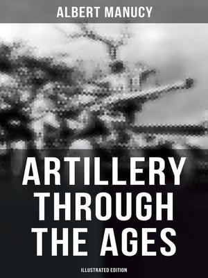 cover image of Artillery Through the Ages (Illustrated Edition)