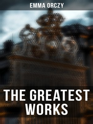 cover image of The Greatest Works of Emma Orczy