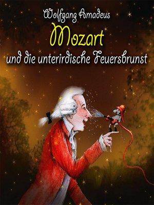 cover image of Wolfgang Amadeus Mozart und die unterirdische Feuersbrunst