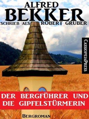 cover image of Alfred Bekker schrieb als Robert Gruber--Der Bergführer und die Gipfelstürmerin