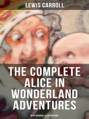 cover image of THE COMPLETE ALICE IN WONDERLAND ADVENTURES (With Original Illustrations)