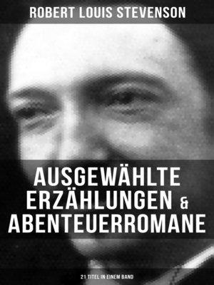 cover image of Ausgewählte Erzählungen & Abenteuerromane (21 Titel in einem Band)