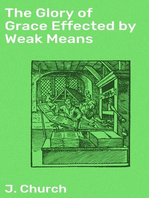 cover image of The Glory of Grace Effected by Weak Means