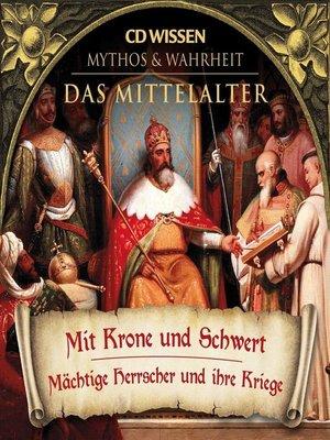 cover image of CD WISSEN--MYTHOS & WAHRHEIT--Das Mittelalter--Mit Krone und Schwert