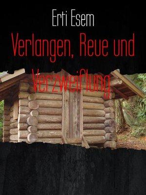 cover image of Verlangen, Reue und Verzweiflung.