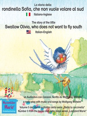 cover image of La storia della rondinella Sofia, che non vuole volare al sud. Italiano-Inglese / the story of the little swallow Olivia, who does not want to fly South. Italian-English.