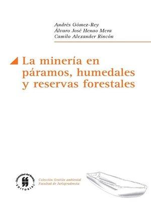 cover image of La minería en páramos, humedales y reservas forestales
