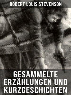 cover image of Gesammelte Erzählungen und Kurzgeschichten von Robert Louis Stevenson