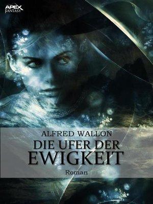 cover image of DIE UFER DER EWIGKEIT